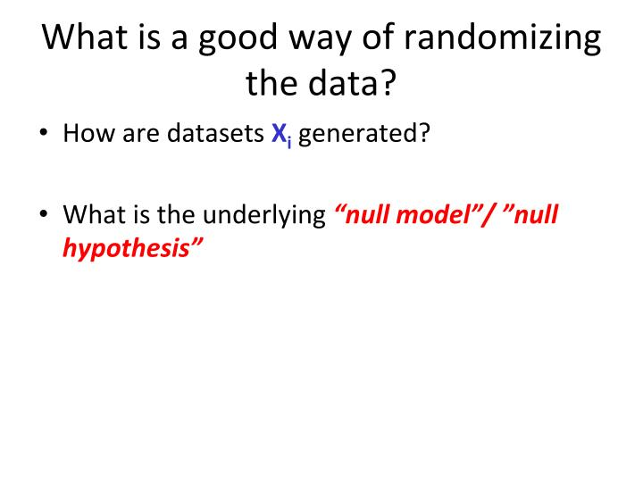 What is a good way of randomizing the data?