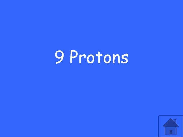 9 Protons
