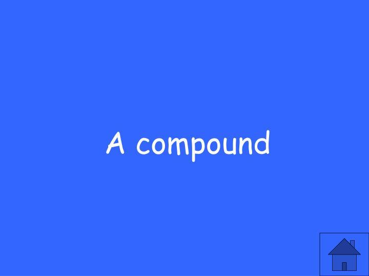 A compound
