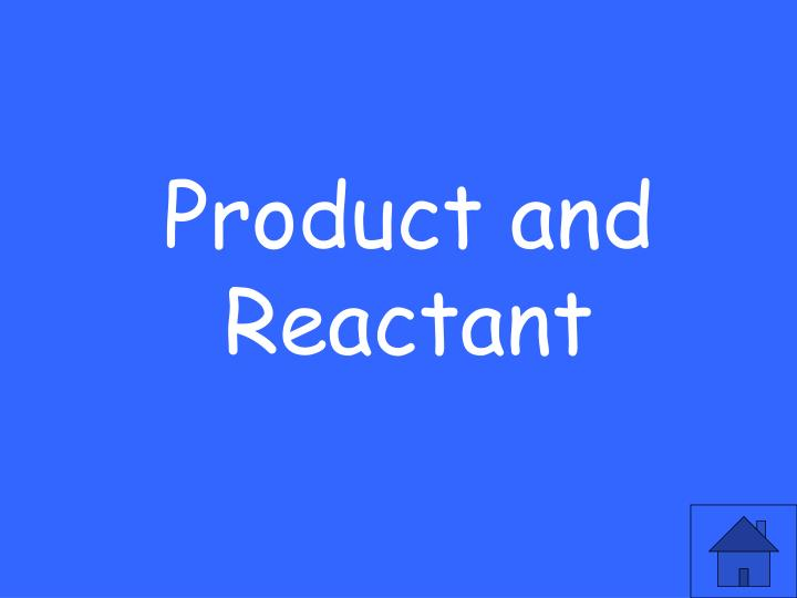Product and Reactant