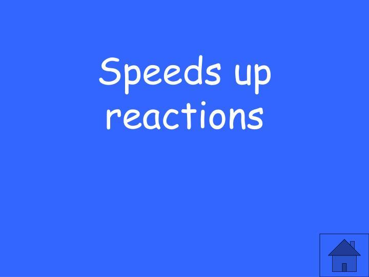 Speeds up reactions