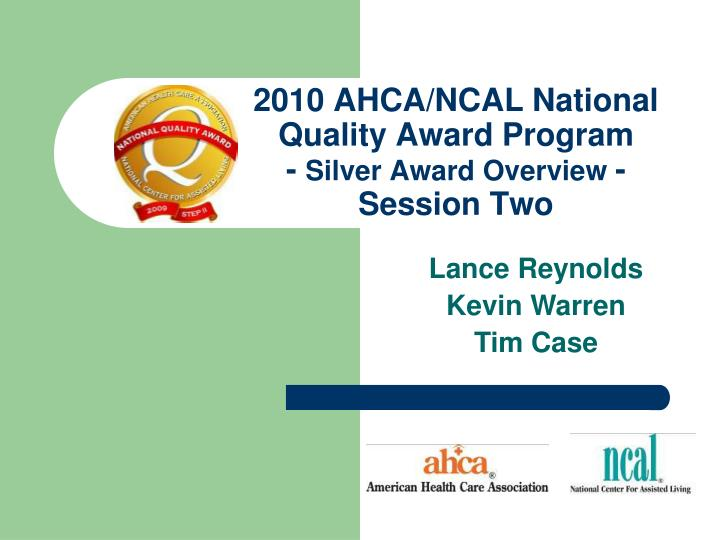 2010 ahca ncal national quality award program silver award overview session two