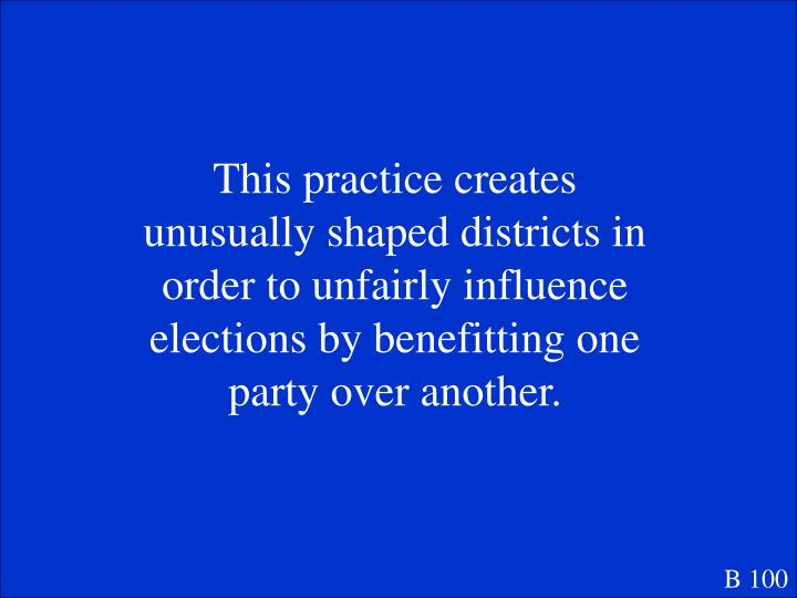 This practice creates unusually shaped districts in order to unfairly influence elections by benefitting one party over another.