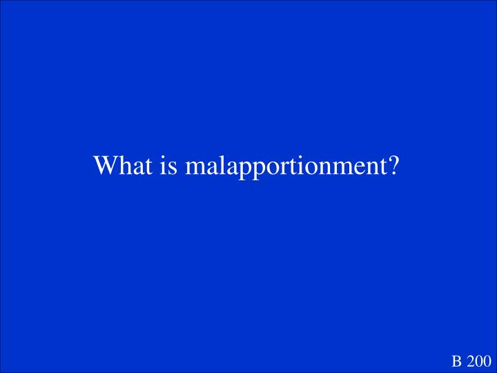 What is malapportionment?