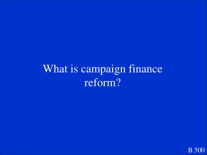 What is campaign finance reform?