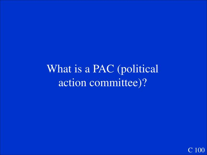 What is a PAC (political action committee)?