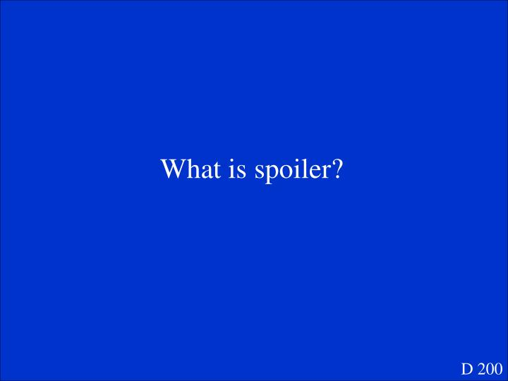 What is spoiler?