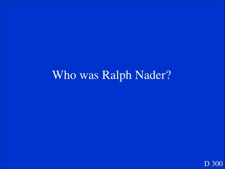 Who was Ralph Nader?