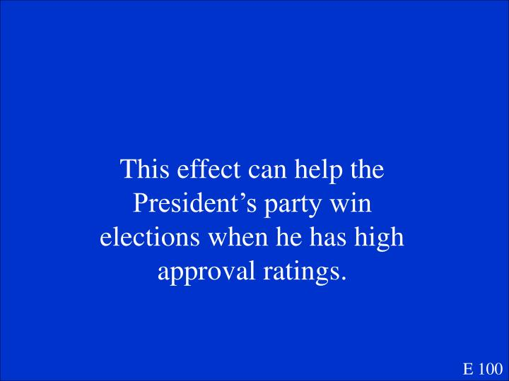 This effect can help the President's party win elections when he has high approval ratings.