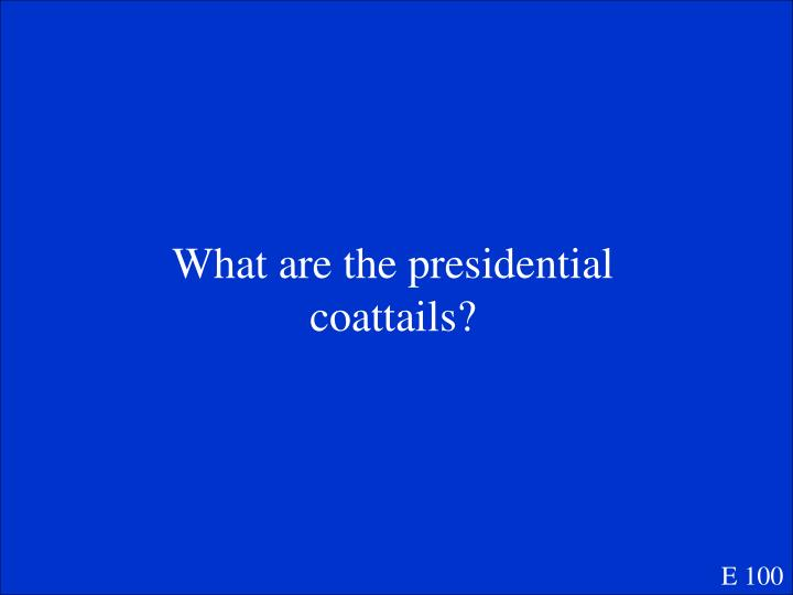 What are the presidential coattails?