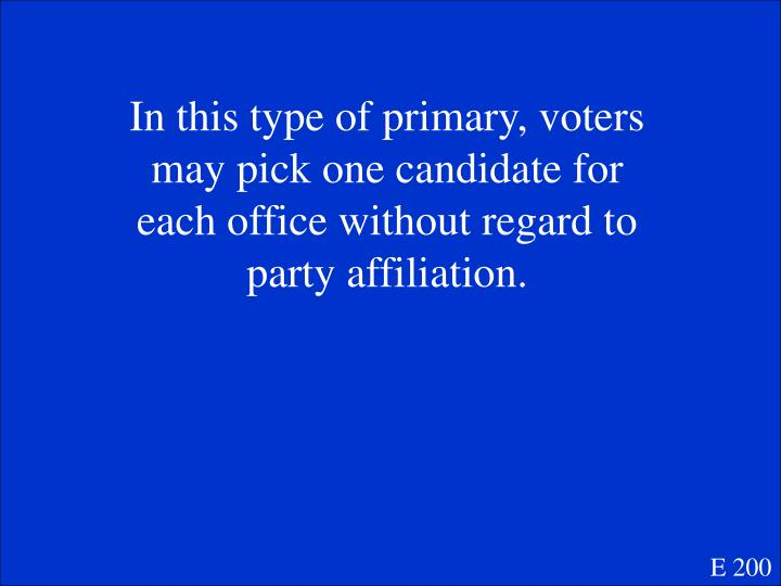 In this type of primary, voters may pick one candidate for each office without regard to party affiliation.