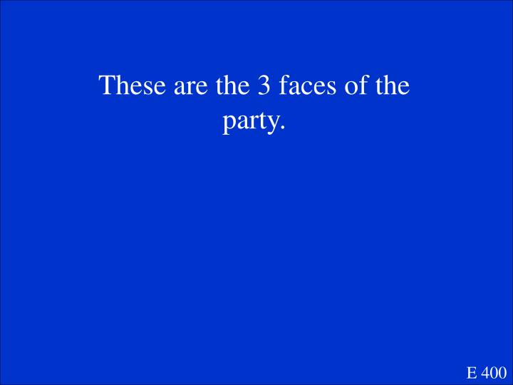 These are the 3 faces of the party.