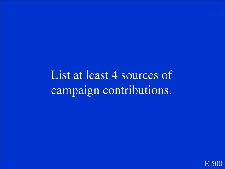 List at least 4 sources of campaign contributions.