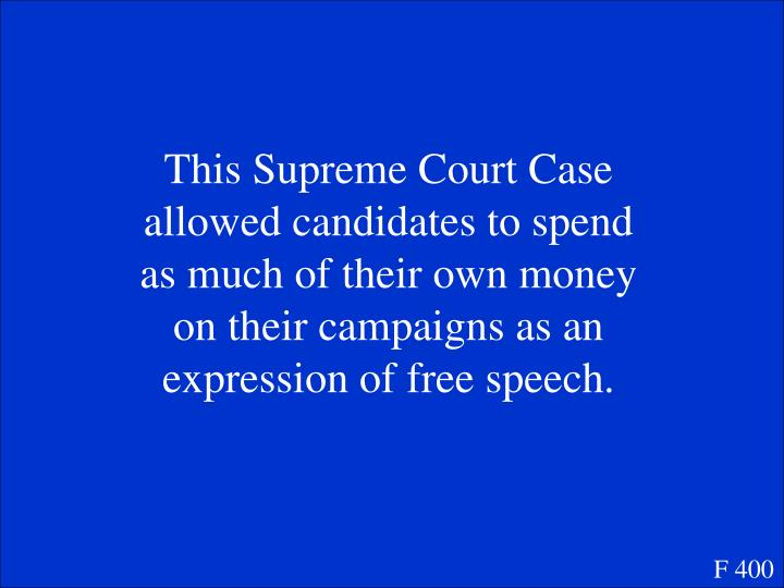 This Supreme Court Case allowed candidates to spend as much of their own money on their campaigns as an expression of free speech.
