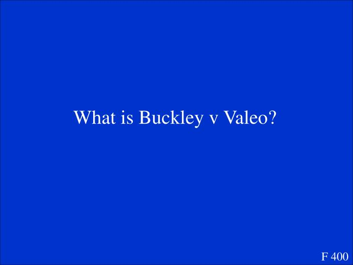 What is Buckley v Valeo?