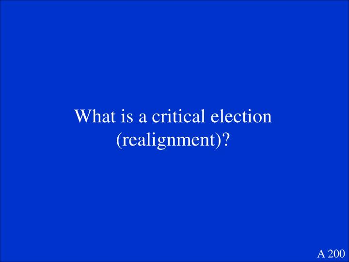 What is a critical election (realignment)?