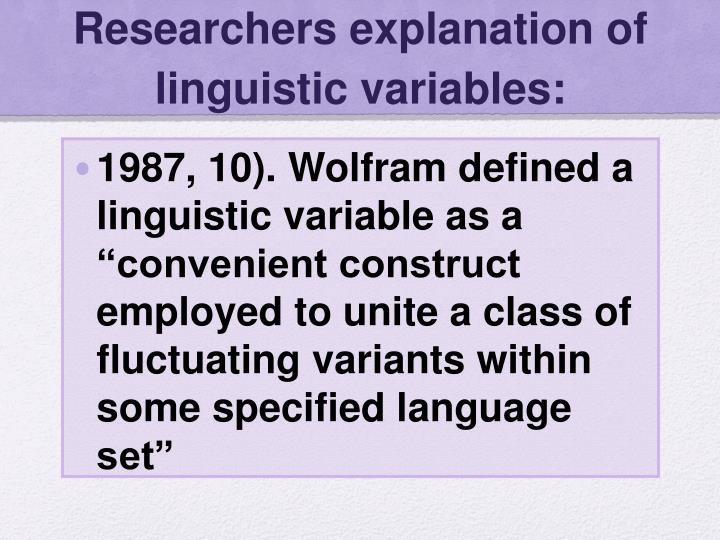 Researchers explanation of  linguistic variables: