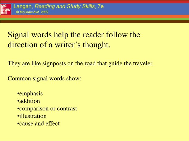 Signal words help the reader follow the direction of a writer's thought.