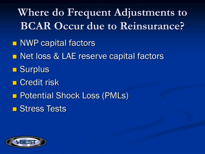 Where do frequent adjustments to bcar occur due to reinsurance