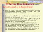 reducing recombination continued