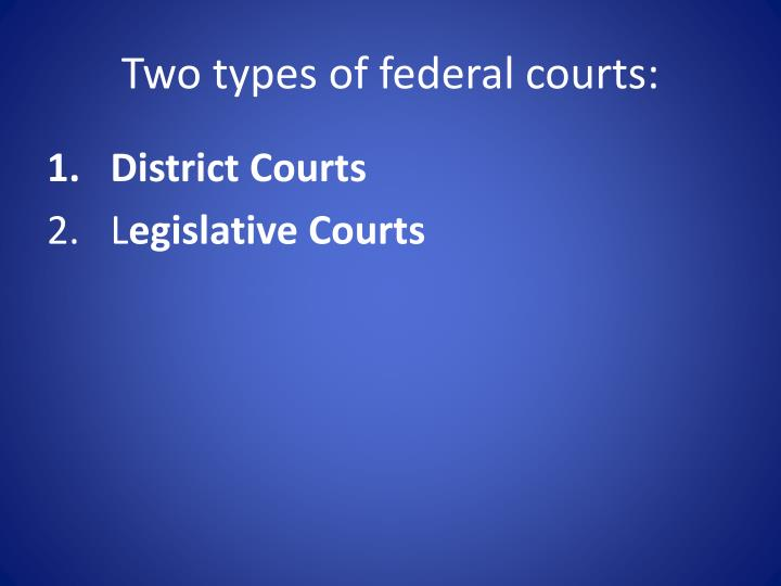Two types of federal courts: