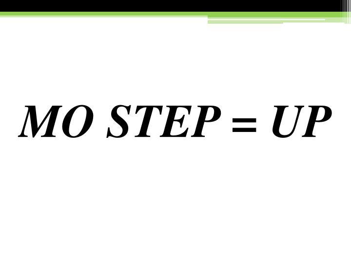 MO STEP = UP