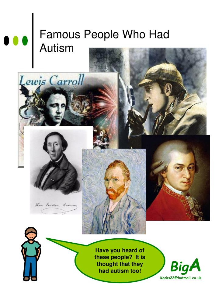 Have you heard of these people?  It is thought that they had autism too!