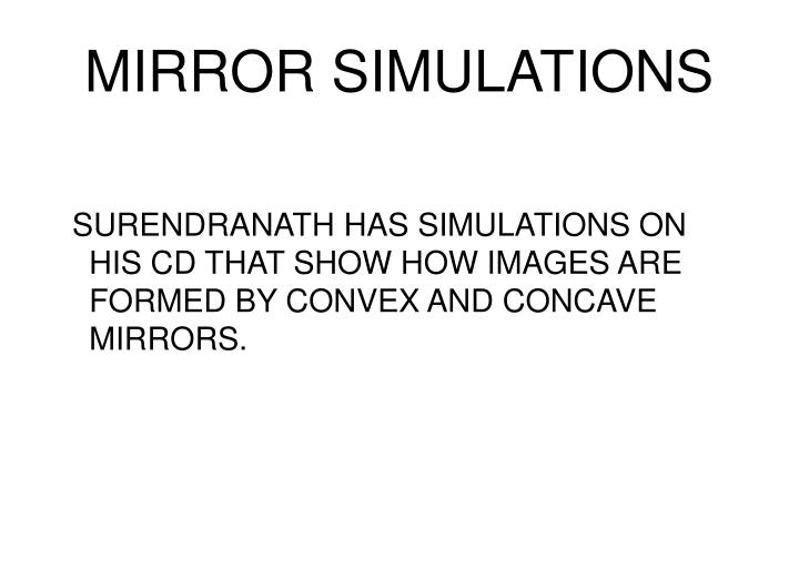 MIRROR SIMULATIONS