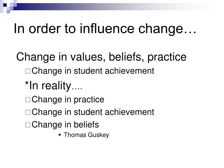 In order to influence change…