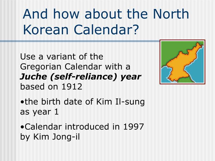 And how about the North Korean Calendar?