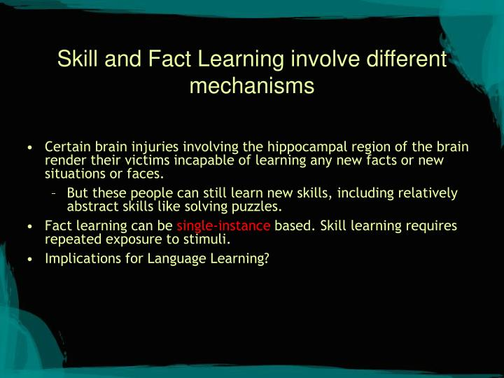 Skill and Fact Learning involve different mechanisms