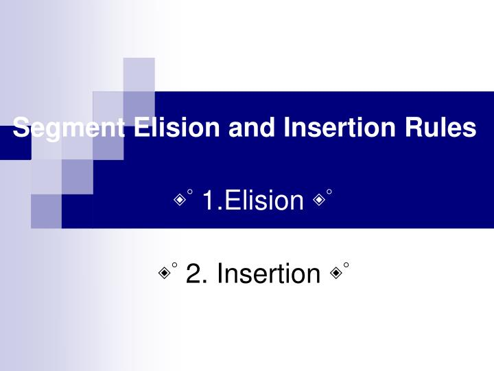 Segment elision and insertion rules 1 elision 2 insertion