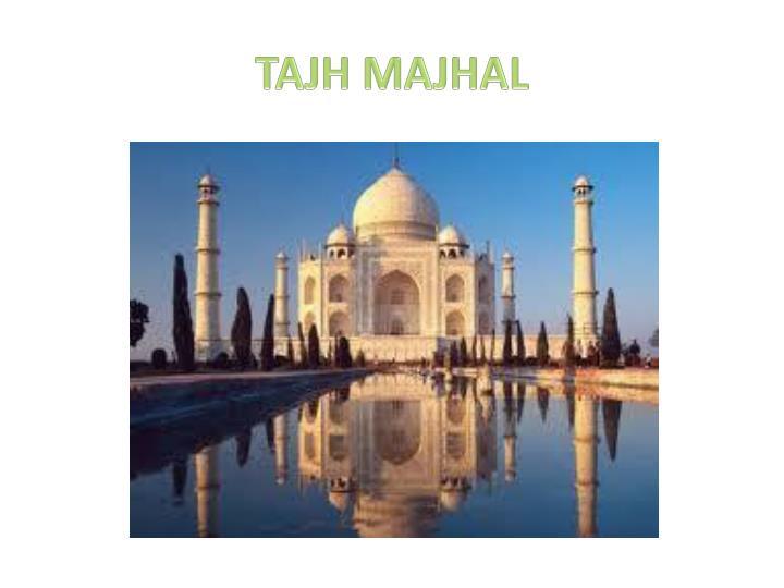 TAJH MAJHAL