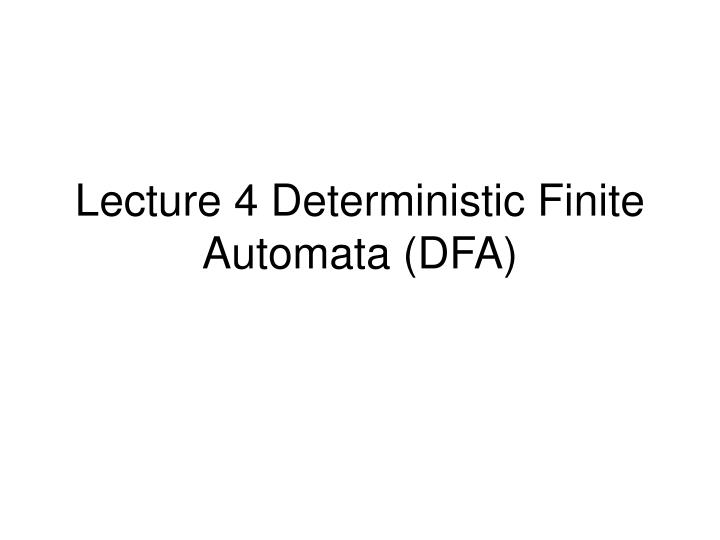 Lecture 4 Deterministic Finite Automata (DFA)