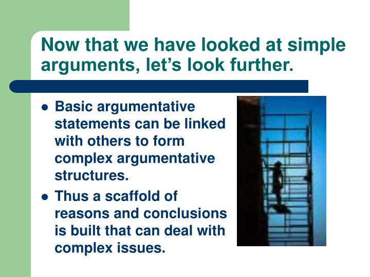 Now that we have looked at simple arguments, let's look further.