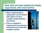 now that we have looked at simple arguments let s look further