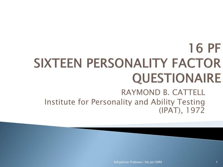 term paper on sixteen personality factor questionnaire (16pf) is a measure of normal personality, based on r b cattell's factor-analytic theory of personality (cattell, 1933, 1946) since the original 16pf questionnaire was published in 1949, it has been revised four times, in 1956, 1962, and 1968 and the latest fifth edition in 1993.