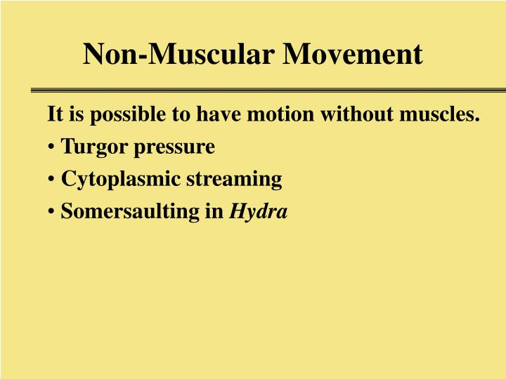 Non-Muscular Movement