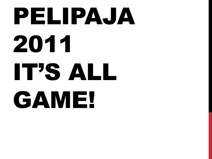 Pelipaja 2011 it s all game