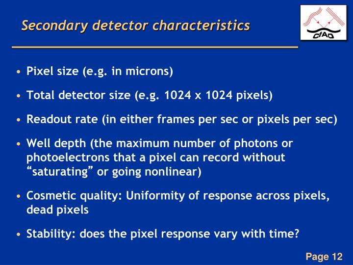 Secondary detector characteristics