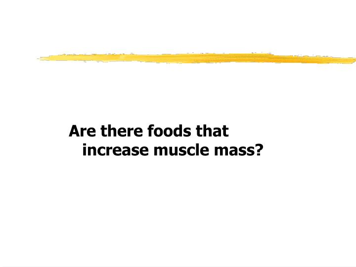 Are there foods that increase muscle mass?