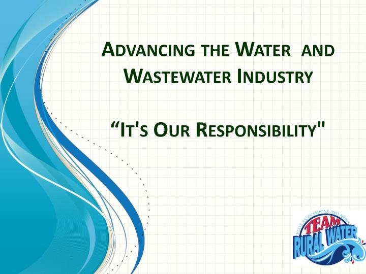 Advancing the water and wastewater industry it s our responsibility