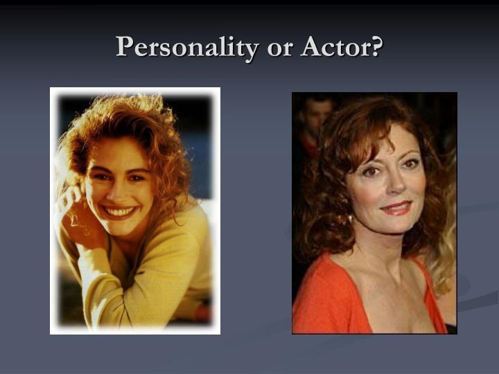 Personality or Actor?