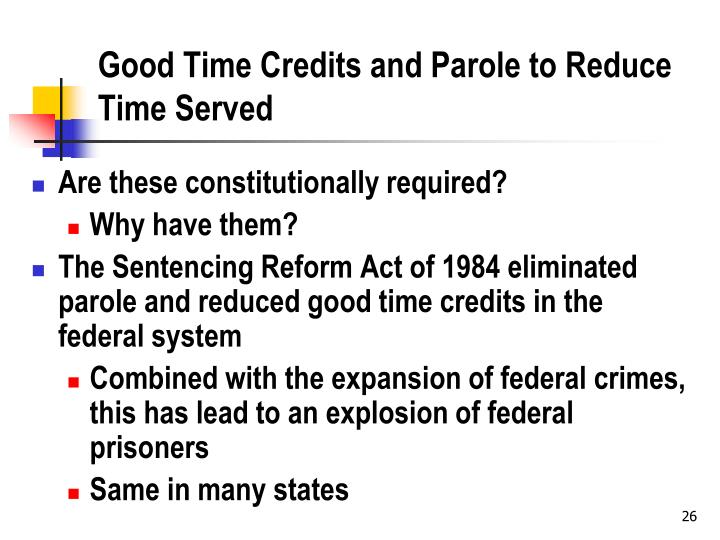 Good Time Credits and Parole to Reduce Time Served