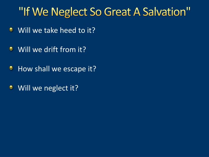 If we neglect so great a salvation