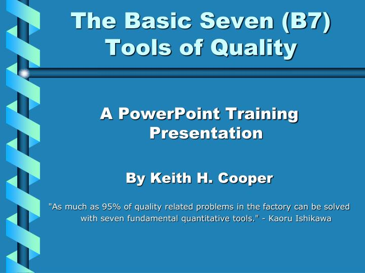 The basic seven b7 tools of quality