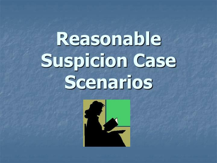 Reasonable Suspicion Case Scenarios
