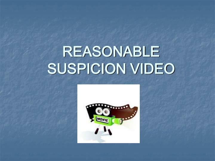 REASONABLE SUSPICION VIDEO
