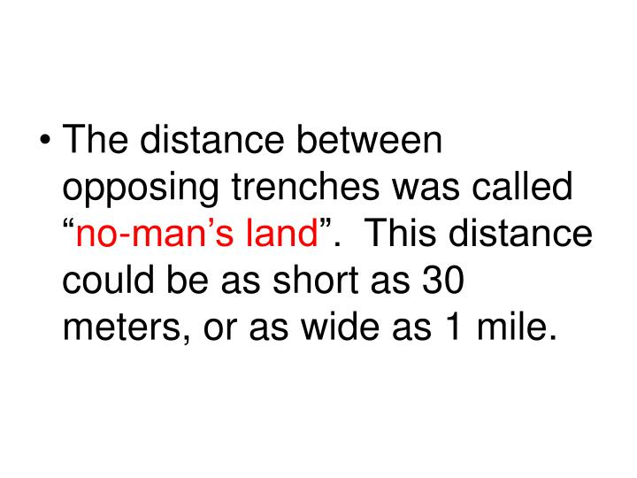 The distance between opposing trenches was called ""