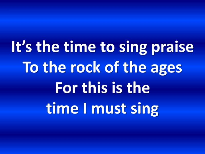 It's the time to sing praise